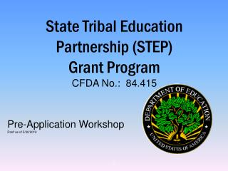 State Tribal Education Partnership (STEP) Grant Program  CFDA No.:  84.415
