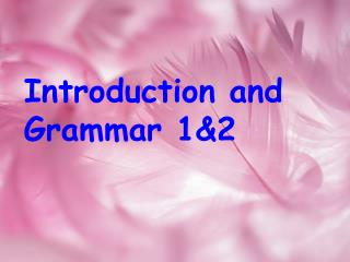 Introduction and  Grammar 1&2