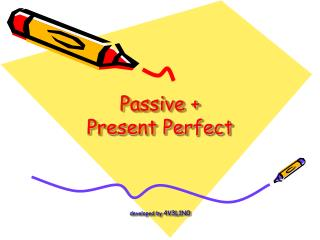 Passive + Present Perfect developed by 4V3L1N0