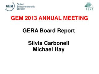 GEM 2013 ANNUAL MEETING GERA Board Report Silvia Carbonell Michael Hay