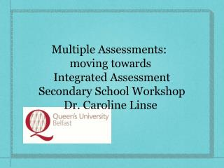 Multiple Assessments:   moving  towards Integrated Assessment Secondary School Workshop