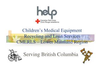 Children's Medical Equipment Recycling and Loan Services CMERLS – Lower Mainland Region