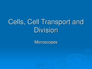 Cells, Cell Transport and Division