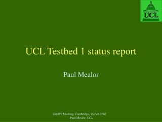 UCL Testbed 1 status report
