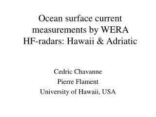 Ocean surface current measurements by WERA  HF-radars: Hawaii & Adriatic