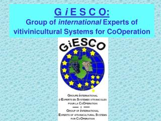 G  i  E S C O: Group of  international  Experts of vitivinicultural Systems for CoOperation