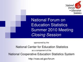 National Forum on Education Statistics Summer 2010 Meeting Closing Session