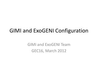GIMI and  ExoGENI  Configuration