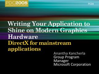 Writing Your Application to Shine on Modern Graphics Hardware  DirectX for mainstream applications