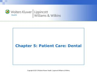 Chapter 5: Patient Care: Dental