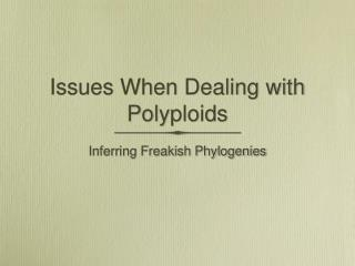 Issues When Dealing with Polyploids