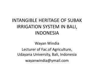 INTANGIBLE HERITAGE OF SUBAK IRRIGATION SYSTEM IN BALI, INDONESIA