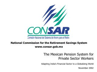 National Commission for the Retirement Savings System consar.gob.mx