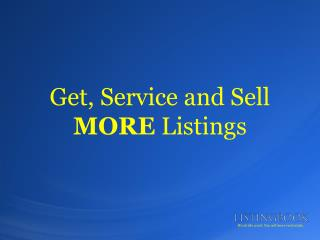 Get, Service and Sell  MORE  Listings