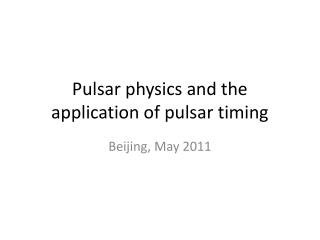 Pulsar physics and the application of pulsar timing