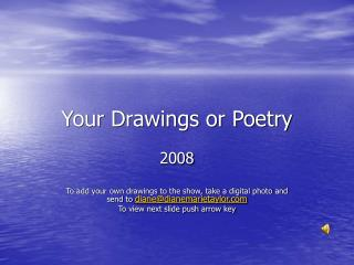 Your Drawings or Poetry
