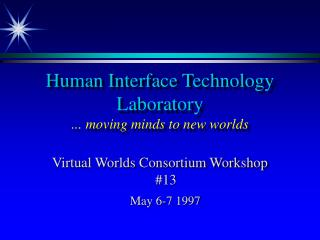 Human Interface Technology Laboratory ... moving minds to new worlds