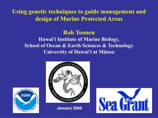 Using genetic techniques to guide management and design of Marine Protected Areas Rob Toonen