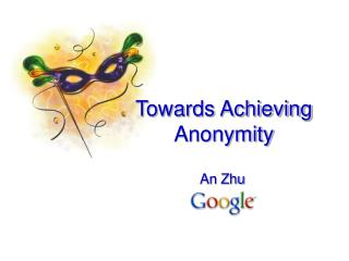 Towards Achieving Anonymity