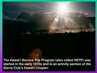 The Hawai'i Service Trip Program (also called HSTP) was