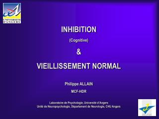 INHIBITION  (Cognitive) & VIEILLISSEMENT NORMAL Philippe ALLAIN MCF-HDR