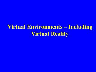 Virtual Environments – Including Virtual Reality