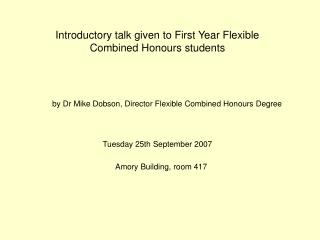 Introductory talk given to First Year Flexible Combined Honours students