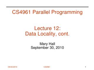 CS4961 Parallel Programming Lecture 12:  Data Locality, cont. Mary Hall September 30, 2010