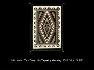 "Julia Jumbo.  Two Grey Hills Tapestry Weaving . 2003. 36  ×  24 1/2""."