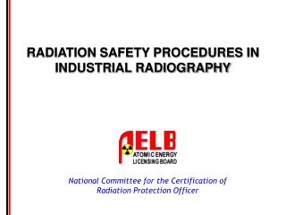 RADIATION SAFETY PROCEDURES IN INDUSTRIAL RADIOGRAPHY