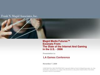 Magid Media Futures™  Excerpts From:  The State of the Internet And Gaming in the U.S. - 2006