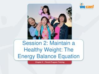 Session 2: Maintain a  Healthy Weight: The  Energy Balance Equation