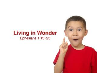 Living in Wonder Ephesians 1:15~23