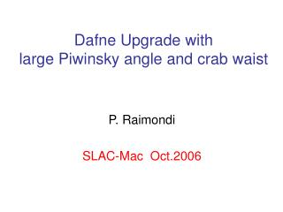 Dafne Upgrade with  large Piwinsky angle and crab waist