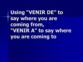 "Using ""VENIR DE"" to  say where you are coming from, ""VENIR A"" to say where you are coming to"