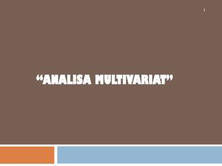 """ Analisa Multivariat """