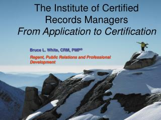 The Institute of Certified Records Managers From Application to Certification
