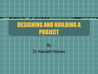 DESIGNING AND BUILDING A PROJECT