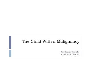 The Child With a Malignancy