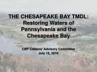 THE CHESAPEAKE BAY TMDL:  Restoring Waters of  Pennsylvania and the  Chesapeake Bay