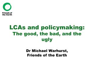 LCAs and policymaking: The good, the bad, and the ugly