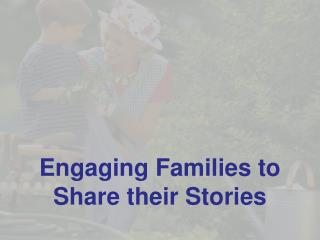 Engaging Families to Share their Stories
