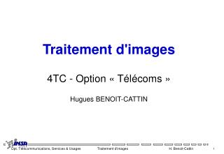 Traitement d'images 4TC - Option « Télécoms » Hugues BENOIT-CATTIN