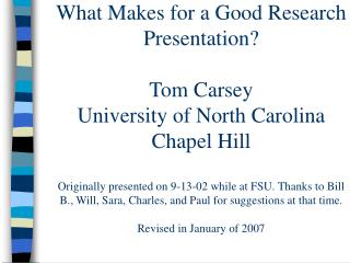 What Makes for a Good Research Presentation  Tom Carsey University of North Carolina Chapel Hill  Originally presented o