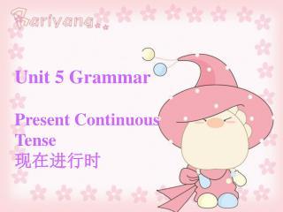 Unit 5 Grammar Present Continuous Tense 现在进行时