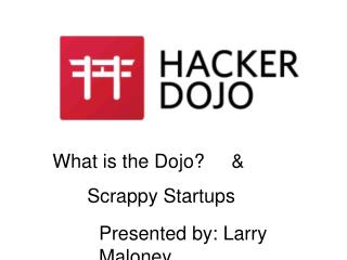 What is the Dojo?     & 	Scrappy Startups