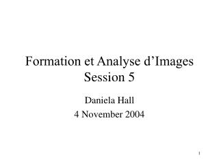 Formation et Analyse d'Images Session 5