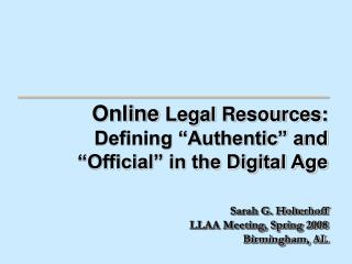 "Online Legal Resources: Defining ""Authentic"" and ""Official"" in the Digital Age"
