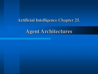 Artificial Intelligence Chapter 25. Agent Architectures