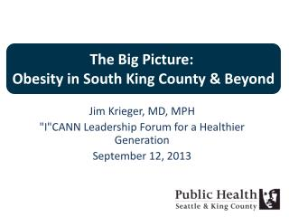 "Jim Krieger, MD, MPH ""I""CANN Leadership Forum for a Healthier Generation September 12, 2013"